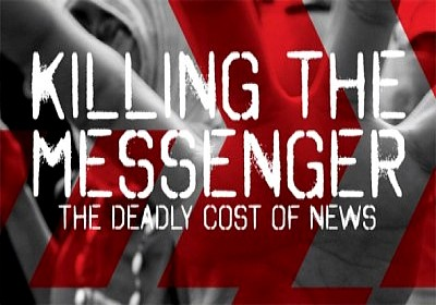Killing the Messenger - The Deadly Cost of News