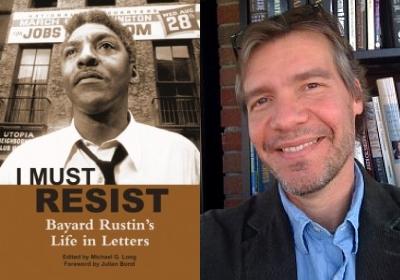 I Must Resist: Bayard Rustins Life in Letters